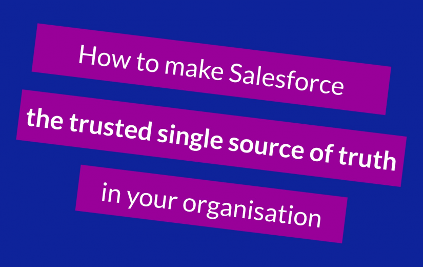 how to make salesforce your trusted single source of truth